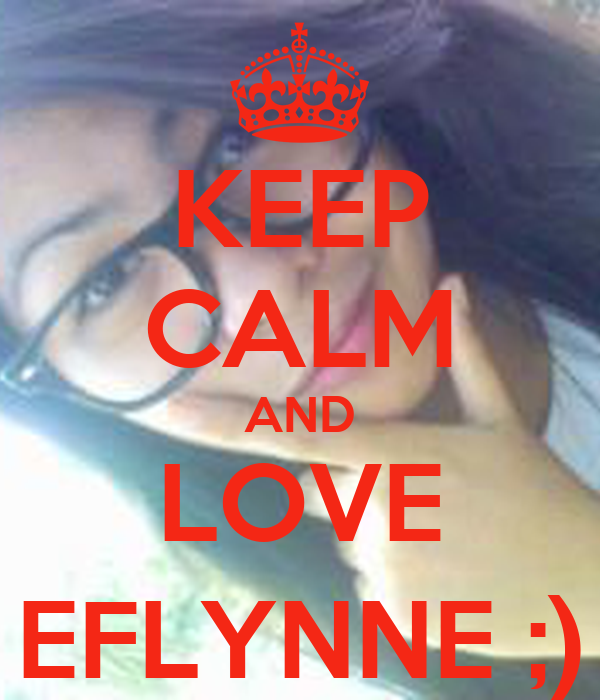 KEEP CALM AND LOVE EFLYNNE ;)