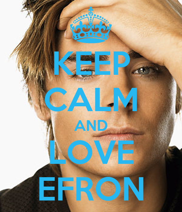 KEEP CALM AND LOVE EFRON