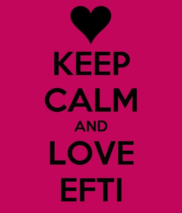 KEEP CALM AND LOVE EFTI