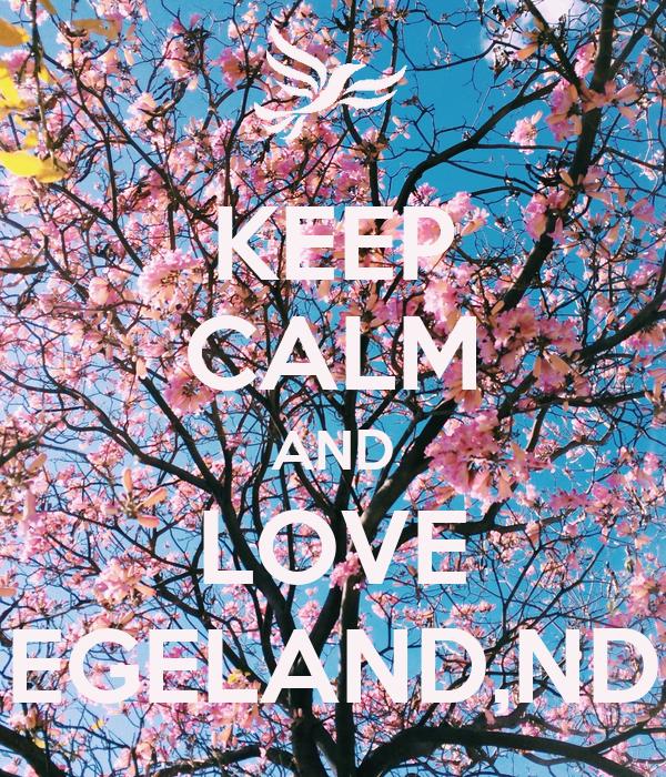 KEEP CALM AND LOVE EGELAND,ND