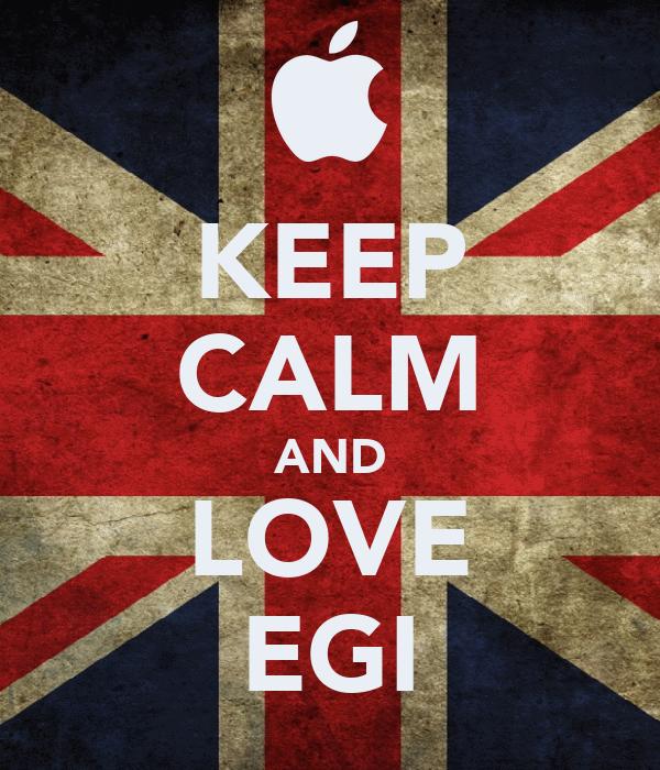 KEEP CALM AND LOVE EGI