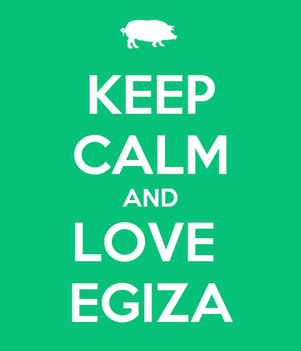 KEEP CALM AND LOVE  EGIZA