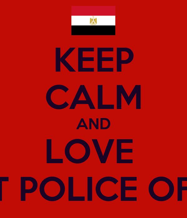 KEEP CALM AND LOVE  EGYPT POLICE OFFICER