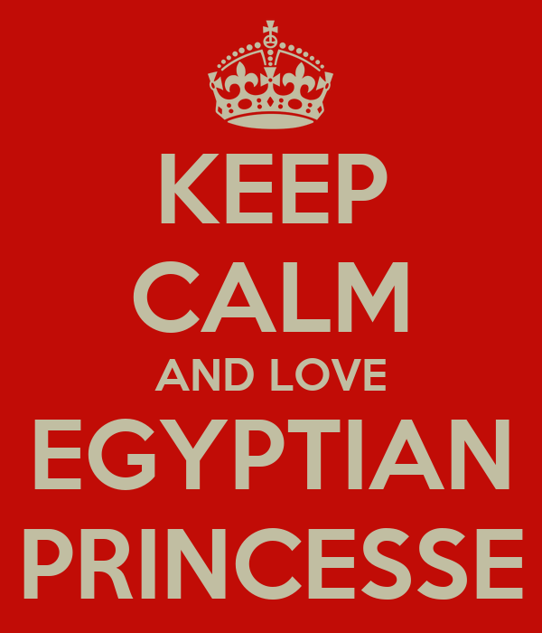 KEEP CALM AND LOVE EGYPTIAN PRINCESSE