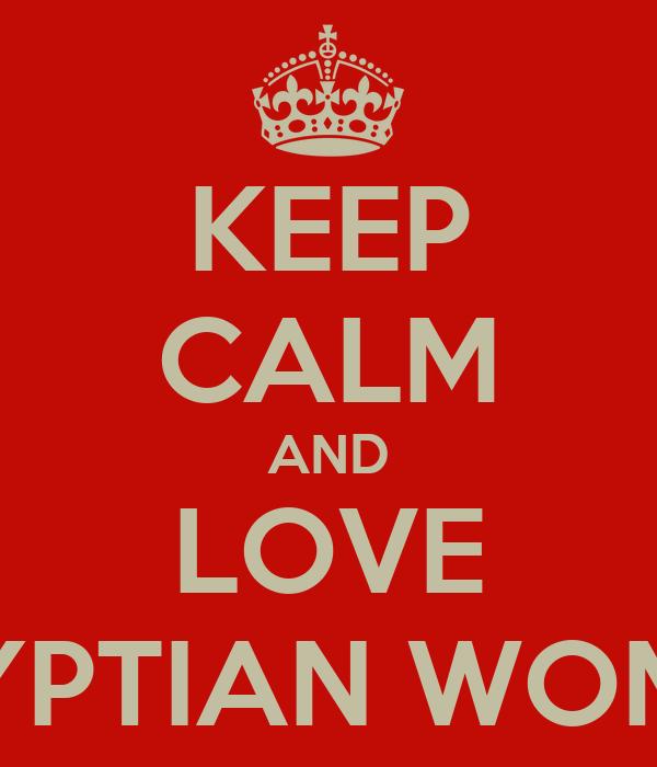 KEEP CALM AND LOVE EGYPTIAN WOMEN