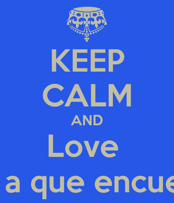 KEEP CALM AND Love  Eh Apostado con un chico a que encuentro mas de 2.000 chicas