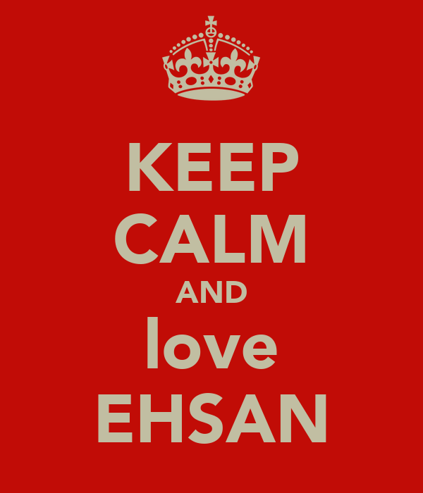 KEEP CALM AND love EHSAN