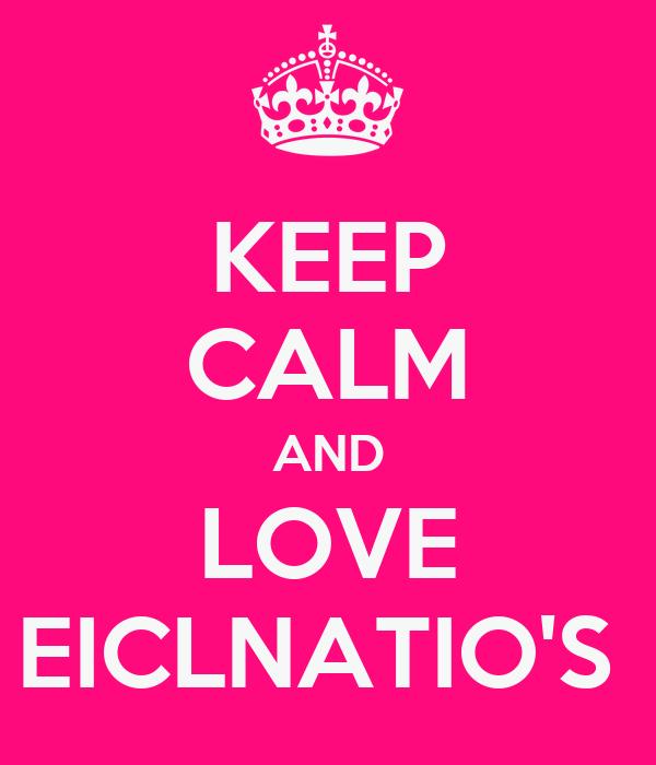 KEEP CALM AND LOVE EICLNATIO'S