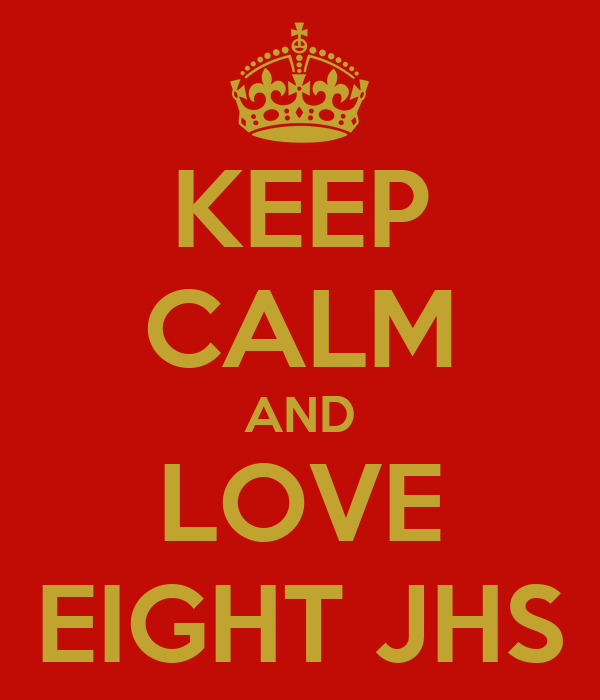 KEEP CALM AND LOVE EIGHT JHS