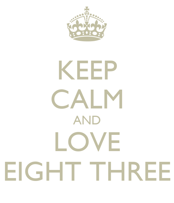 KEEP CALM AND LOVE EIGHT THREE
