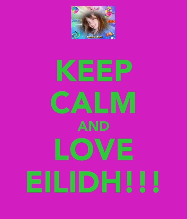 KEEP CALM AND LOVE EILIDH!!!