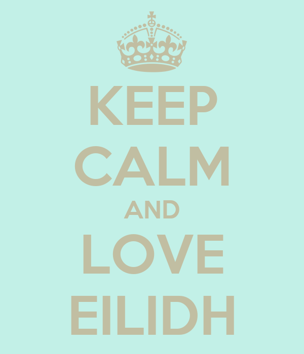 KEEP CALM AND LOVE EILIDH