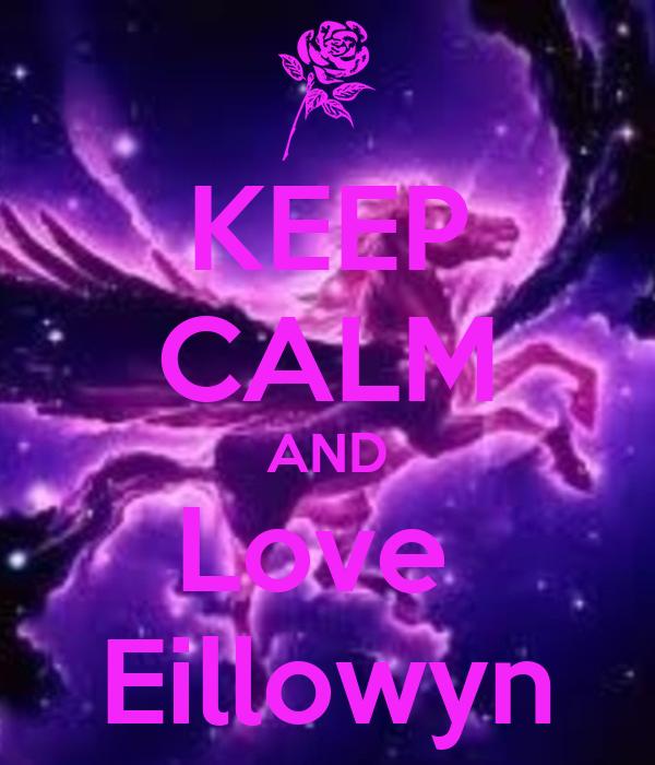 KEEP CALM AND Love  Eillowyn