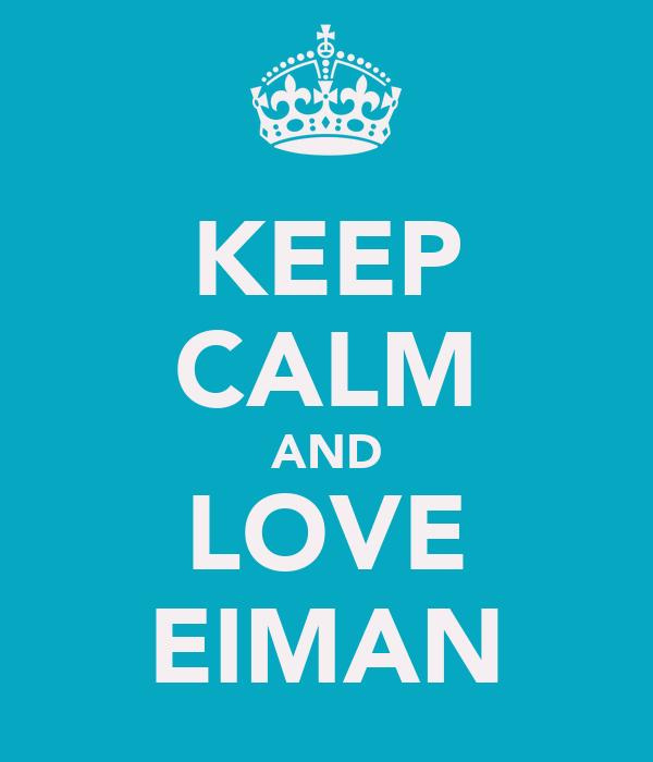 KEEP CALM AND LOVE EIMAN