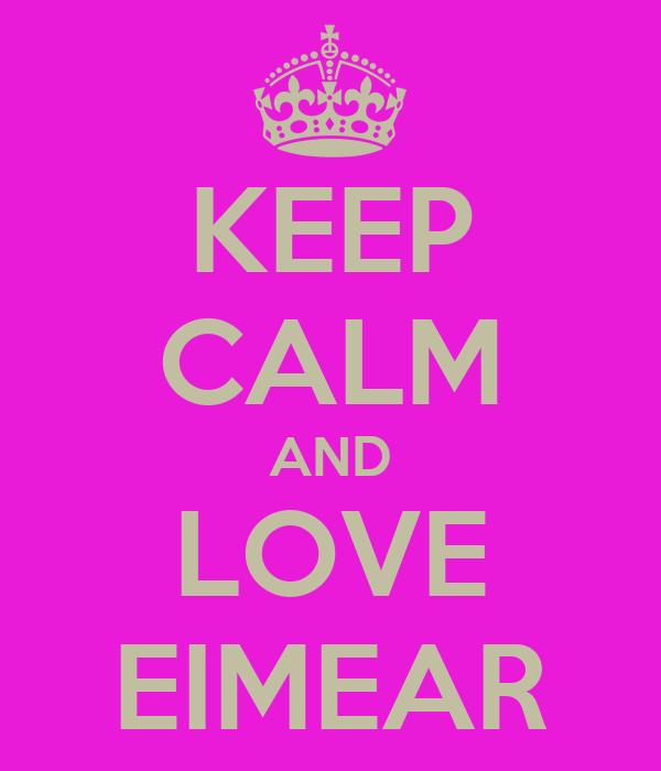 KEEP CALM AND LOVE EIMEAR