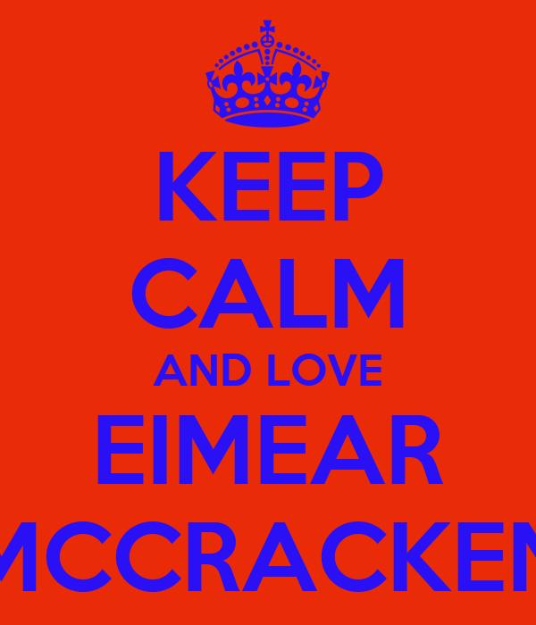KEEP CALM AND LOVE EIMEAR MCCRACKEN