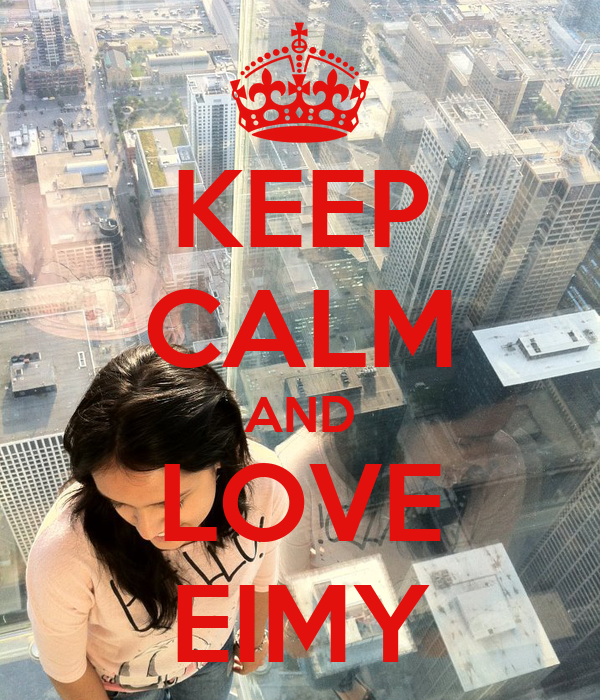 KEEP CALM AND LOVE EIMY