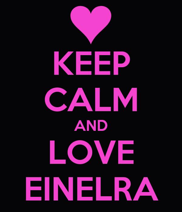 KEEP CALM AND LOVE EINELRA