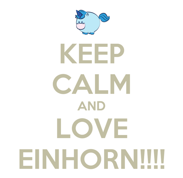 KEEP CALM AND LOVE EINHORN!!!!