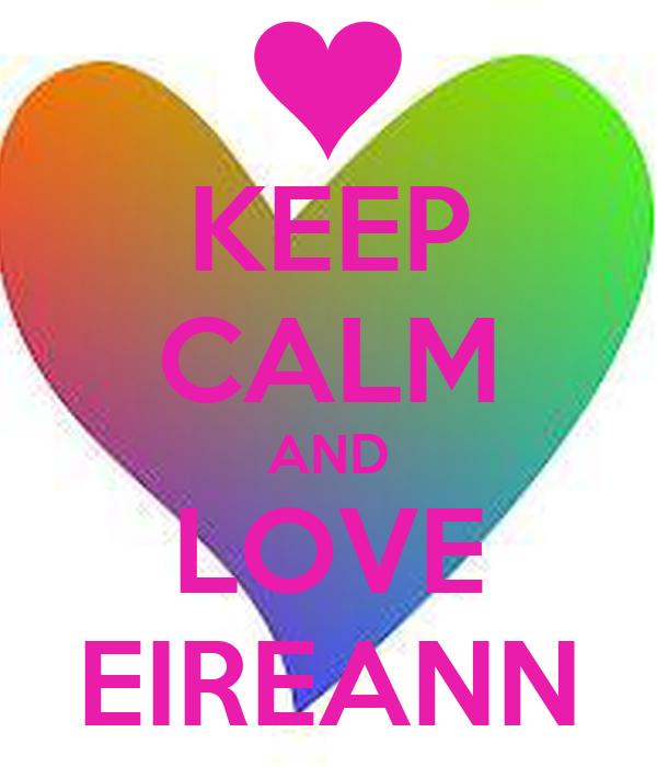 KEEP CALM AND LOVE EIREANN