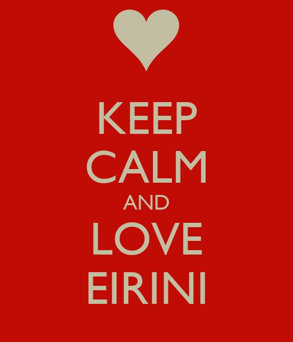 KEEP CALM AND LOVE EIRINI