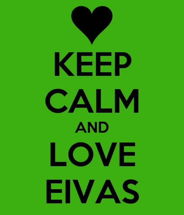 KEEP CALM AND LOVE EIVAS