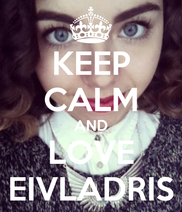 KEEP CALM AND LOVE EIVLADRIS