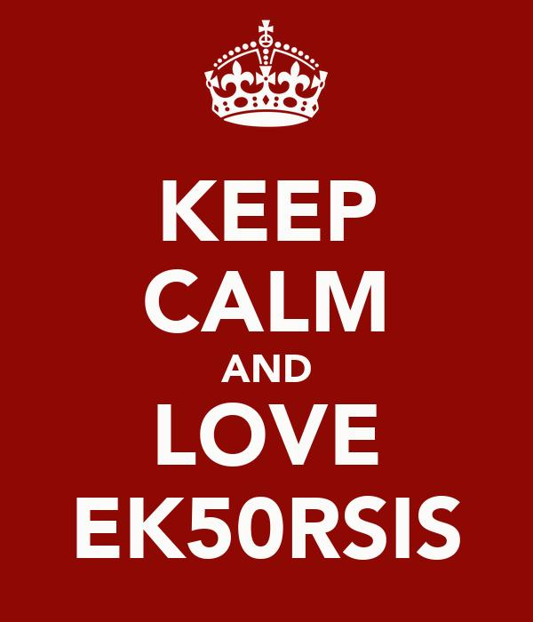 KEEP CALM AND LOVE EK50RSIS