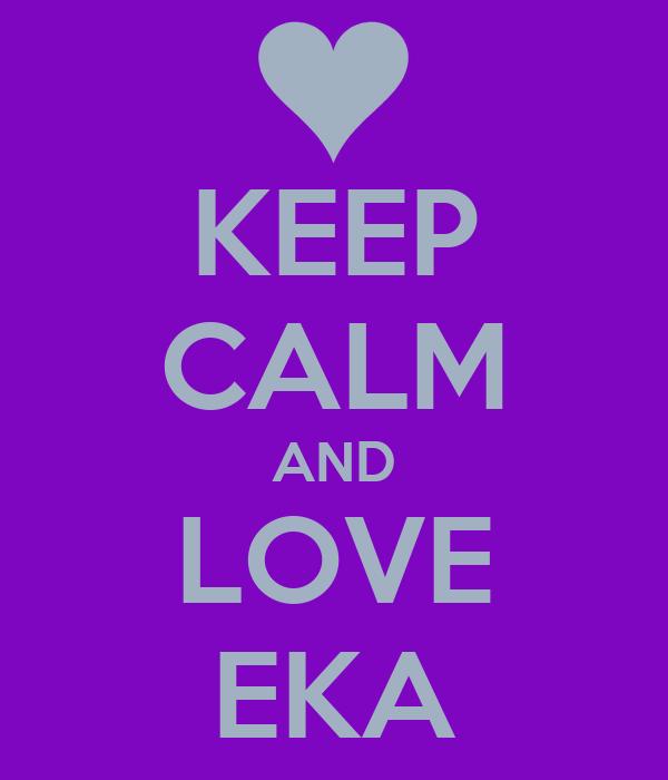 KEEP CALM AND LOVE EKA