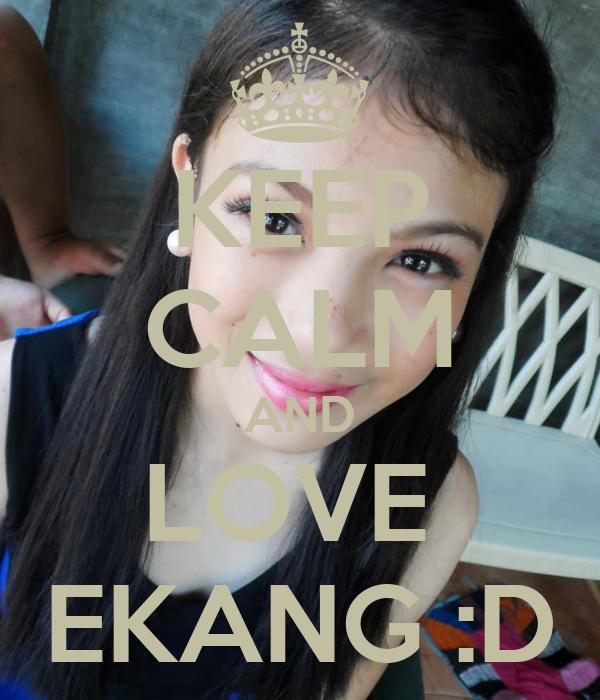KEEP CALM AND LOVE  EKANG :D