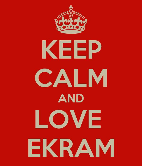 KEEP CALM AND LOVE  EKRAM