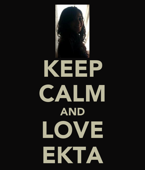KEEP CALM AND LOVE EKTA