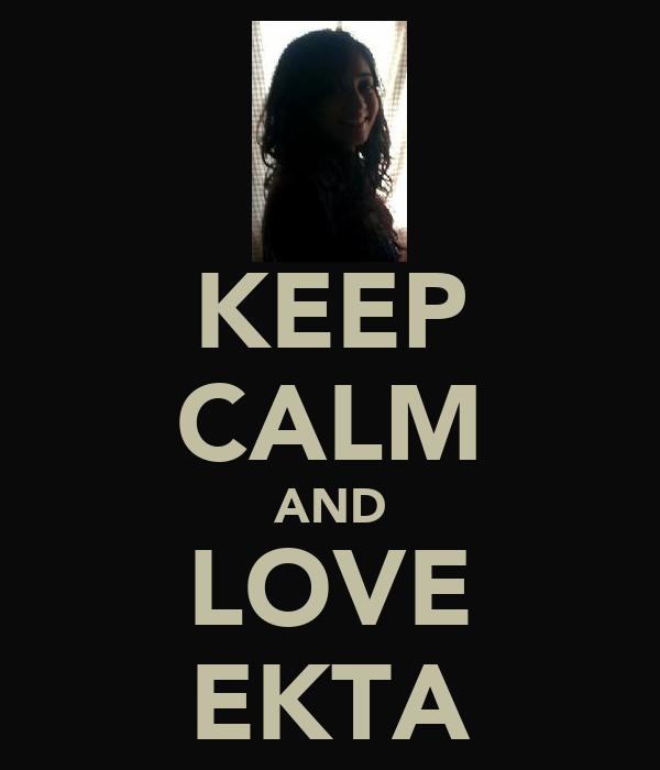 KEEP CALM AND LOVE EKTA