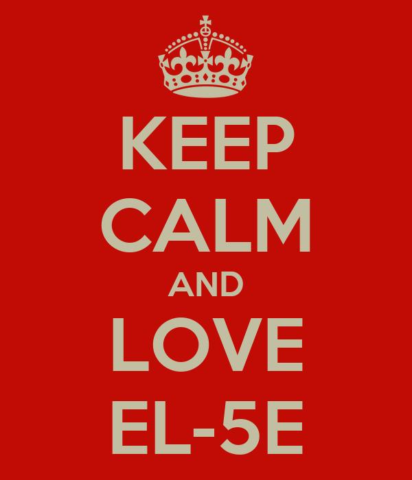 KEEP CALM AND LOVE EL-5E