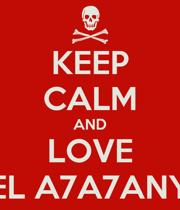 KEEP CALM AND LOVE EL A7A7ANY
