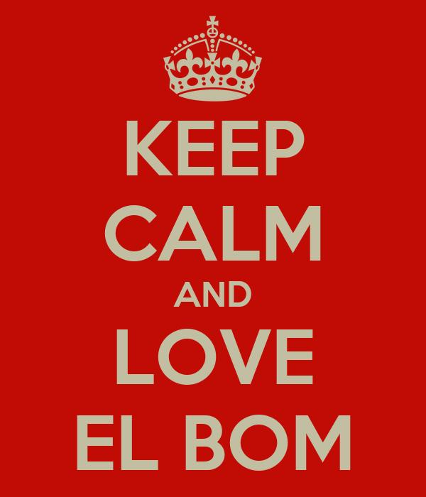 KEEP CALM AND LOVE EL BOM