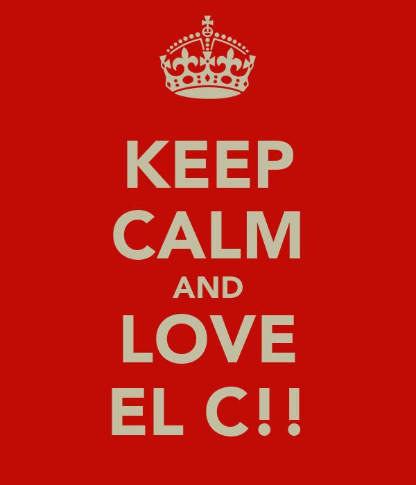 KEEP CALM AND LOVE EL C!!
