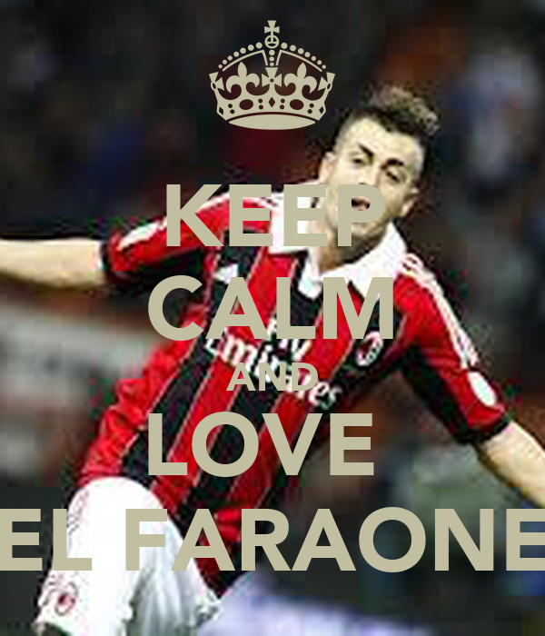 KEEP CALM AND LOVE  EL FARAONE