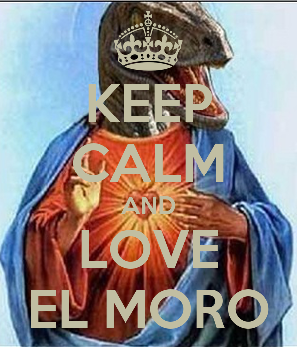 KEEP CALM AND LOVE EL MORO