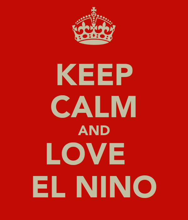 KEEP CALM AND LOVE   EL NINO