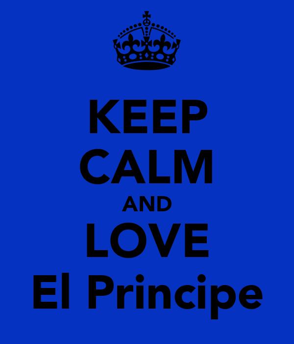 KEEP CALM AND LOVE El Principe