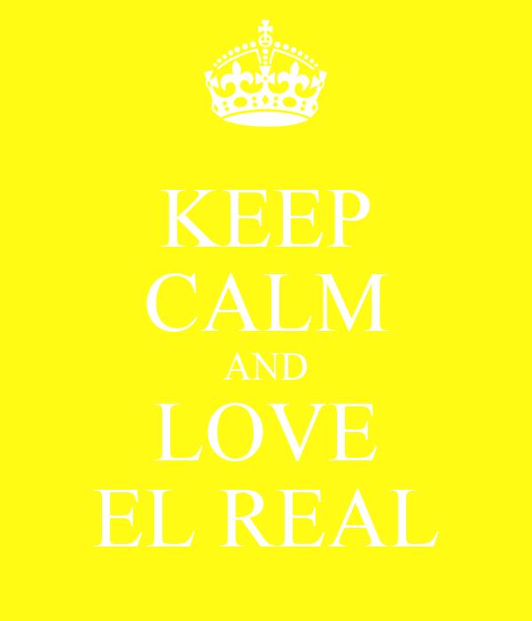 KEEP CALM AND LOVE EL REAL