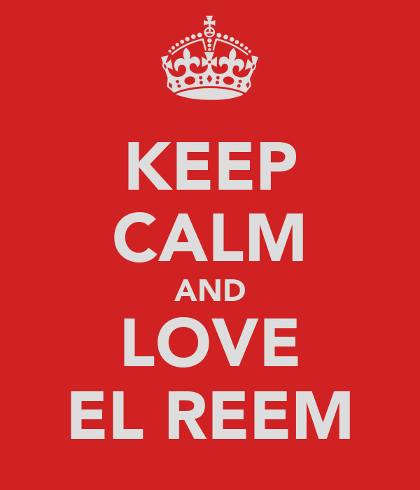 KEEP CALM AND LOVE EL REEM