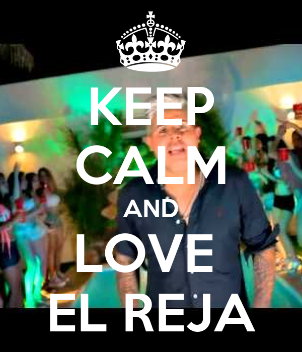 KEEP CALM AND LOVE  EL REJA