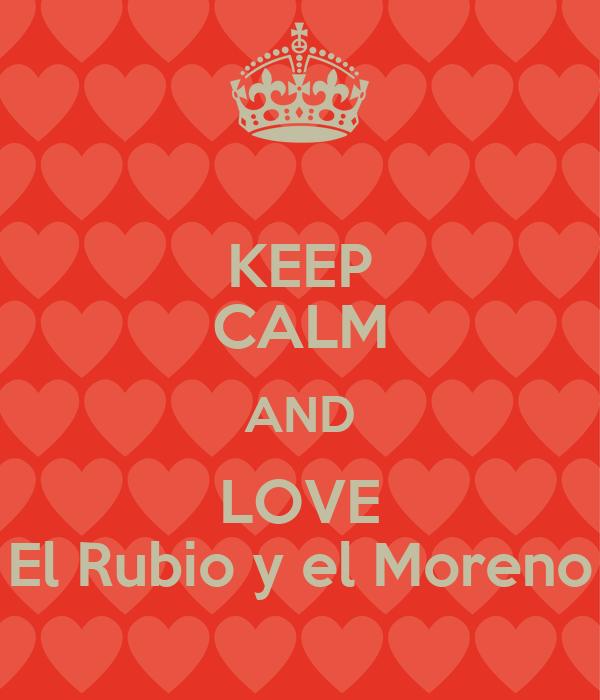 KEEP CALM AND LOVE El Rubio y el Moreno