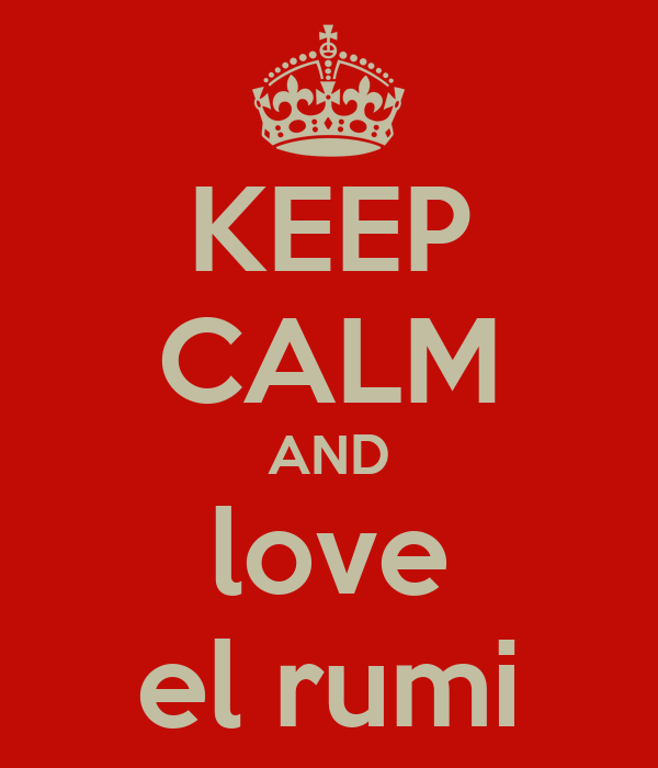 KEEP CALM AND love el rumi