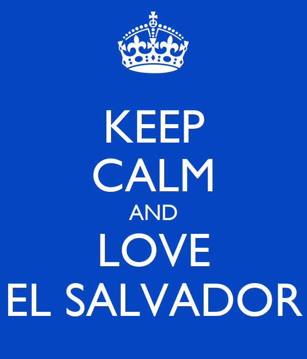 KEEP CALM AND LOVE EL SALVADOR