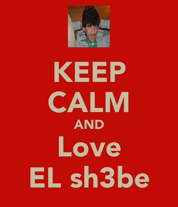 KEEP CALM AND Love EL sh3be