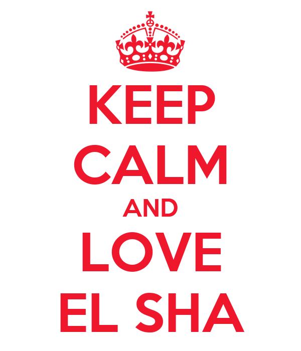 KEEP CALM AND LOVE EL SHA