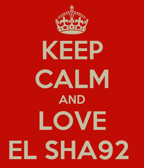 KEEP CALM AND LOVE EL SHA92